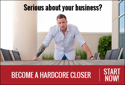 Become a hardcore closer now!