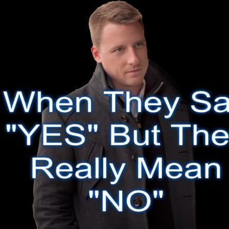 "When They Say ""YES"" But They Really Mean ""NO"" [Video]"