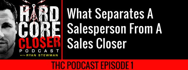 THC Podcast 001: What Separates A Salesperson From A Sales Closer