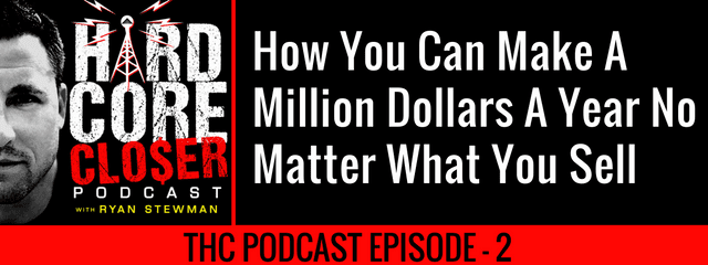 THC Podcast 002: How You Can Make A Million Dollars A Year No Matter What You Sell