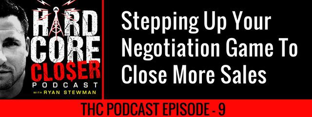 THC Podcast 009: Stepping Up Your Negotiation Game To Close More Sales