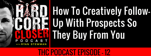 THC Podcast 012: How To Creatively Follow-Up With Prospects So They Buy From You