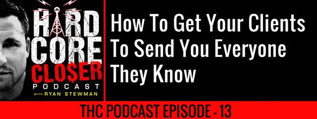 THC Podcast 013: How To Get Your Clients To Send You Everyone They Know