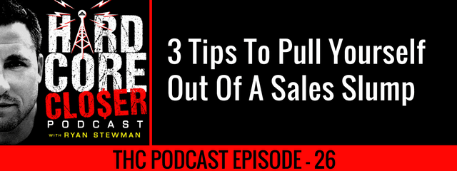 THC Podcast 026: 3 Tips To Pull Yourself Out Of A Sales Slump