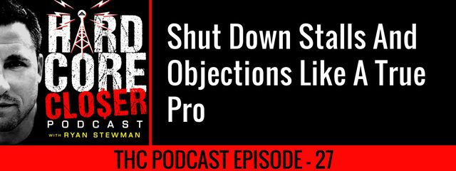 THC Podcast 027: Shut Down Stalls And Objections Like A True Pro