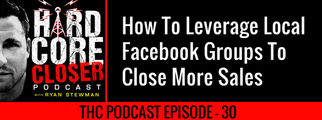 THC Podcast 030: How To Leverage Local Facebook Groups To Close More Sales
