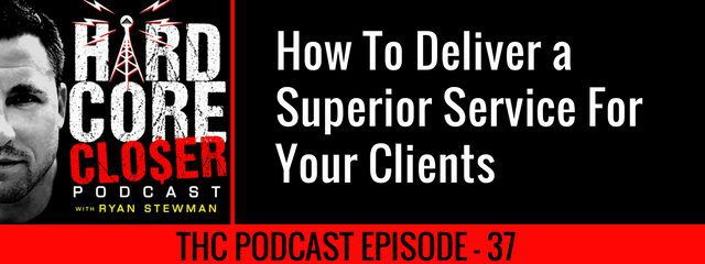 THC Podcast 037: How To Deliver a Superior Service For Your Clients
