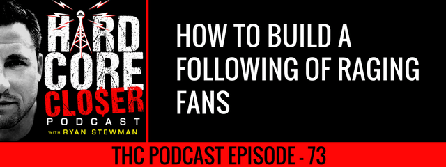 THC Podcast 073: How To Build An Audience Of Raging Fans