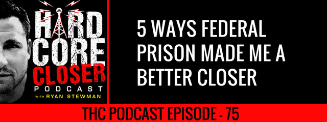 THC Podcast 075: 5 Ways Federal Prison Made Me A Better Closer