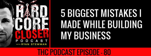 THC Podcast 080: The 5 Biggest Mistakes I Made While Building My Business
