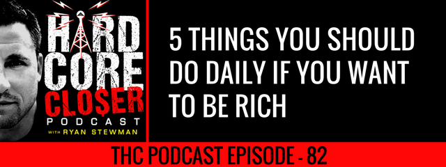 THC Podcast 082: 5 Things You Should Do Daily If You Want To Be Filthy Rich