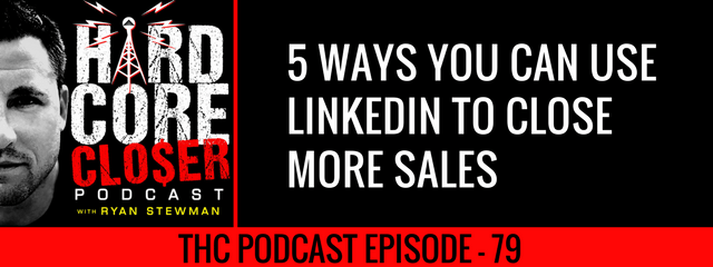 THC Podcast 079: 5 Ways You Can Use LinkedIn To Close More Sales
