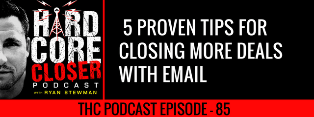THC Podcast 085: 5 Proven Tips For Closing More Deals With Email