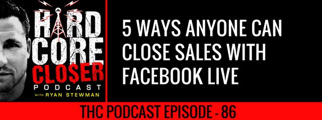 THC Podcast 086: 5 Ways Anyone Can Close Sales With Facebook Live