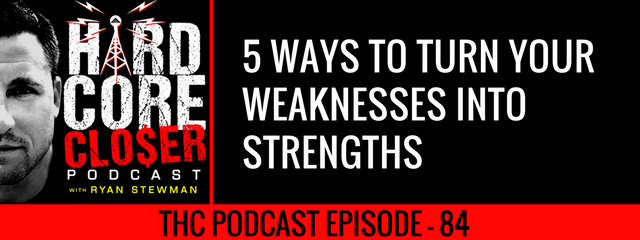 THC Podcast 084: 5 Ways To Turn Your Weaknesses Into Strengths