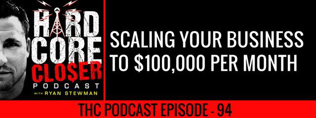 THC Podcast 094: How To Scale Your Business To $100,000 A Month (Regardless Of Your Industry)