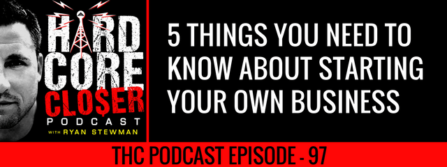 THC Podcast 097: 5 Things You Need To Know About Starting Your Own Business