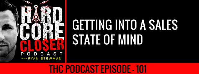 THC Podcast 101: Getting Into A Sales State Of Mind