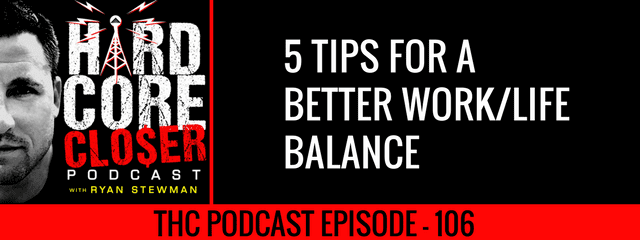 THC Podcast 106: 5 Tips For A Better Work/Life Balance