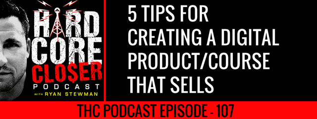 THC Podcast 107: 5 Tips For Creating A Digital Product/Course That Sells