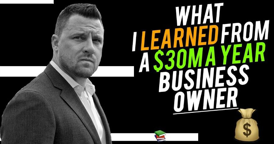 What I Learned From a $30M Per Year Businessman [Video]
