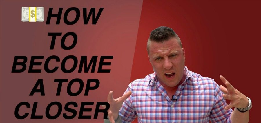 How To Become a Top Closer [Video]