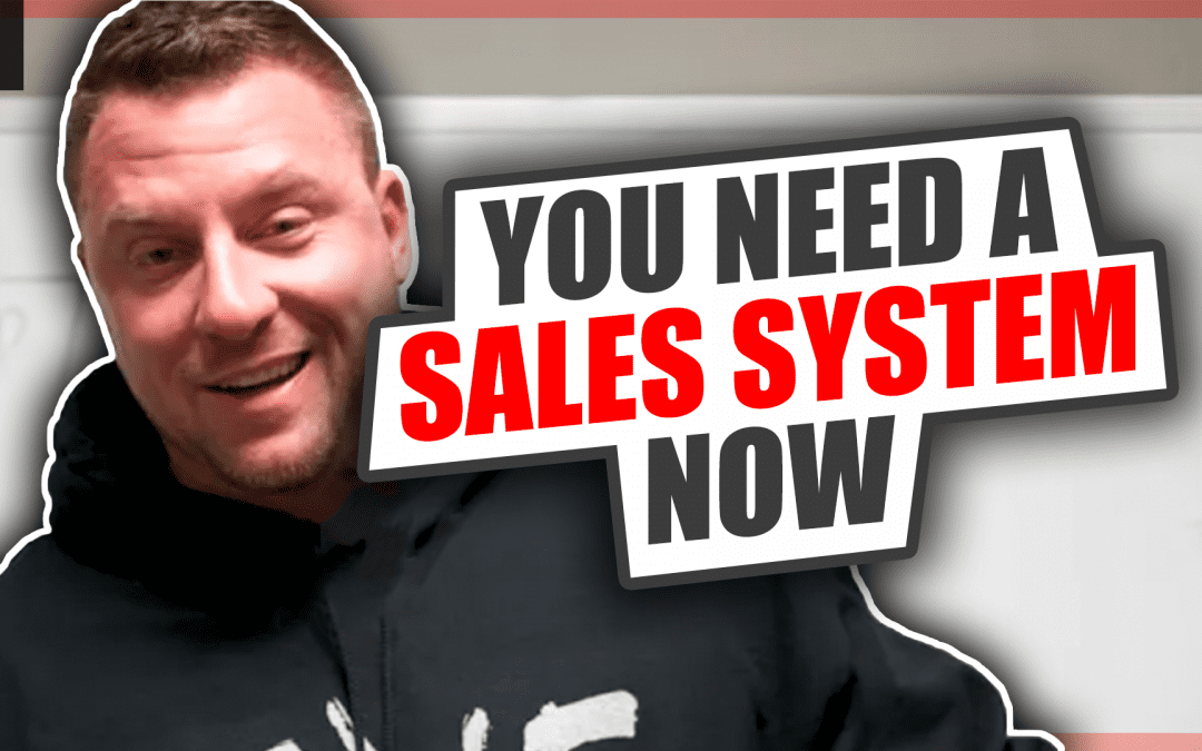 You Need a Sales System Now… Here's Why [Video]