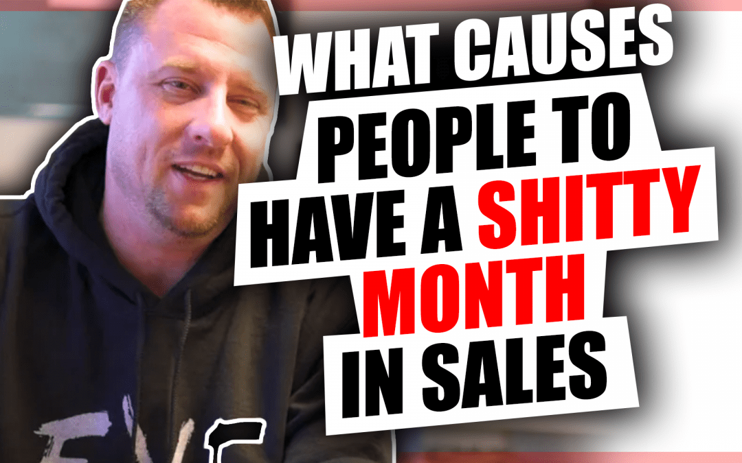 What Causes People To Have a Shitty Month In Sales? [Video]