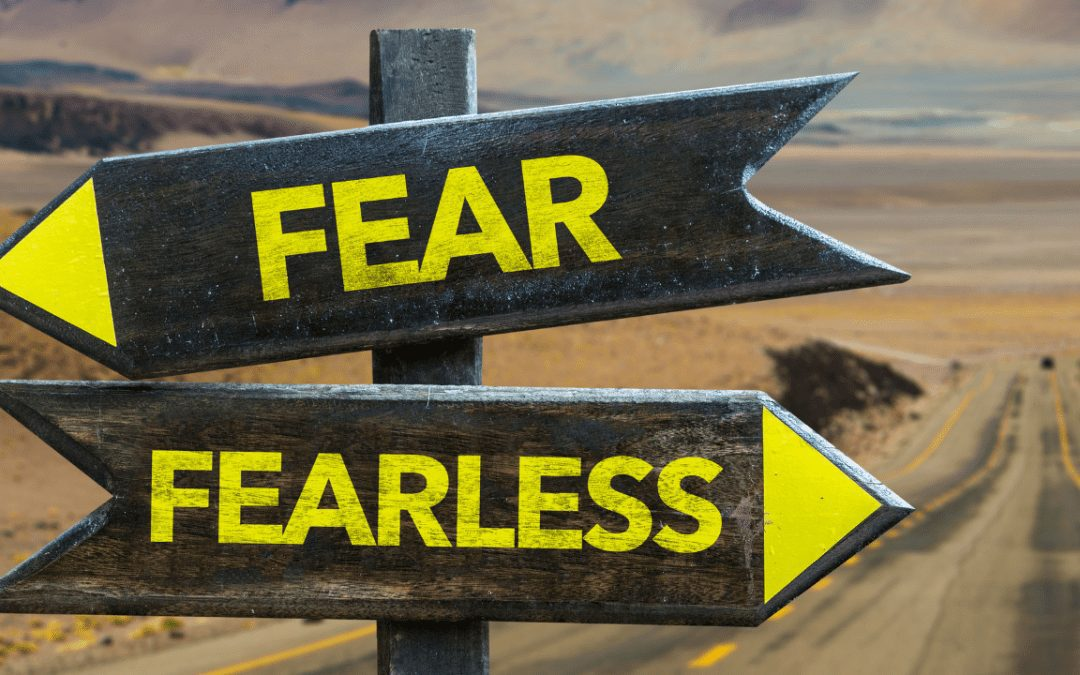 The One Thing You Can Do To Transform FEAR into FEARLESS