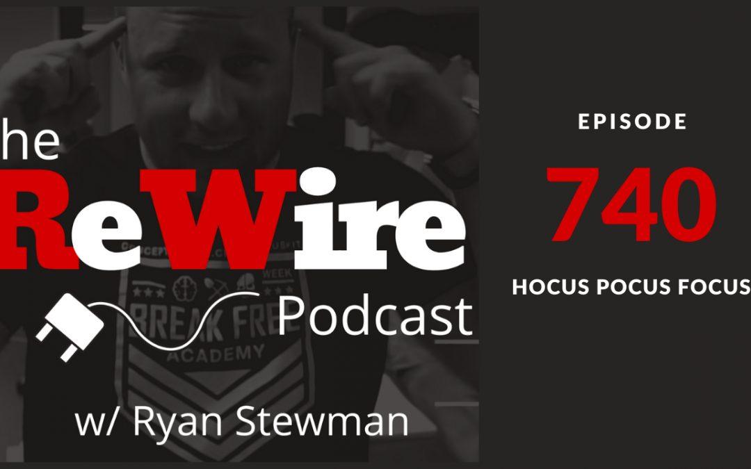 ReWire 740: Hocus Pocus Focus