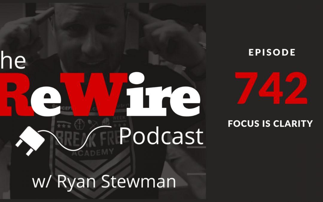 ReWire 742: Focus is Clarity
