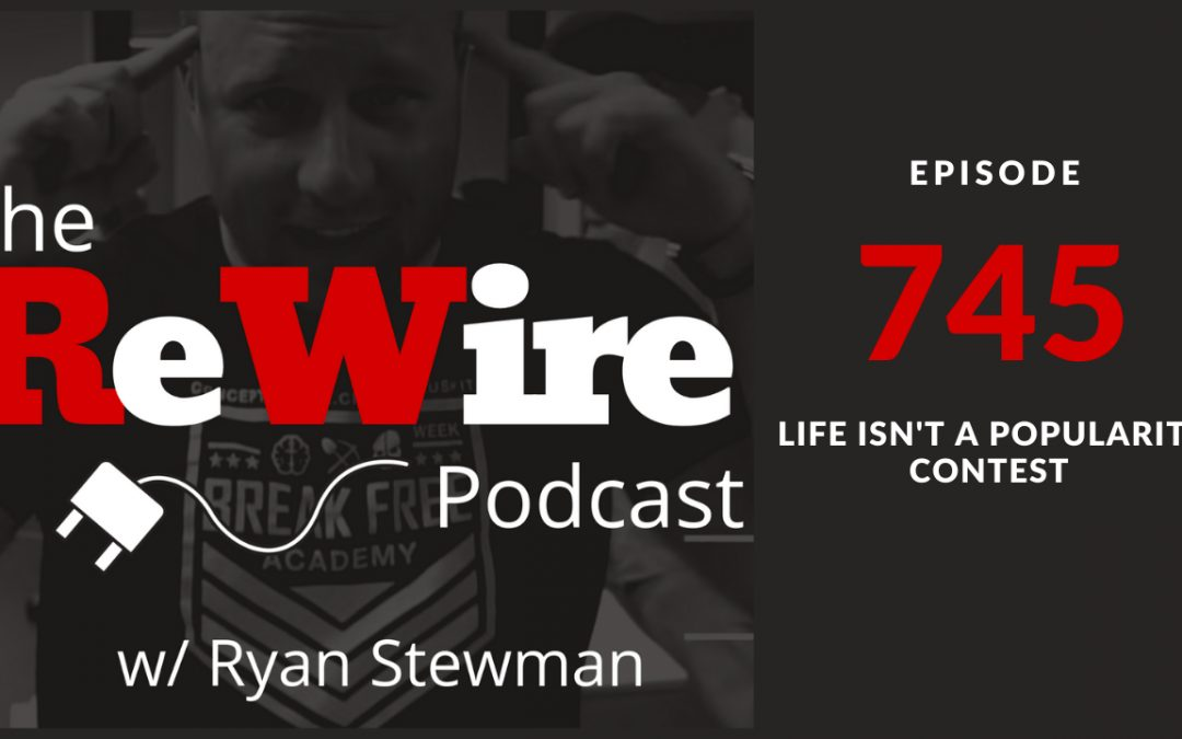 ReWire 745: Life Isn't a Popularity Contest
