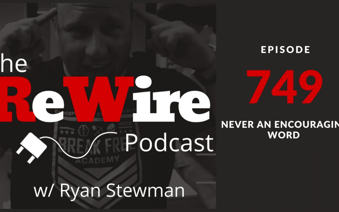 ReWire 749:  Never an Encouraging Word