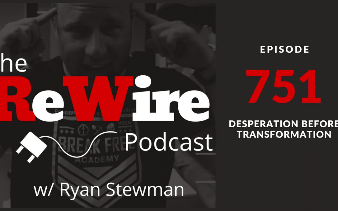 ReWire 751: Desperation Before Transformation