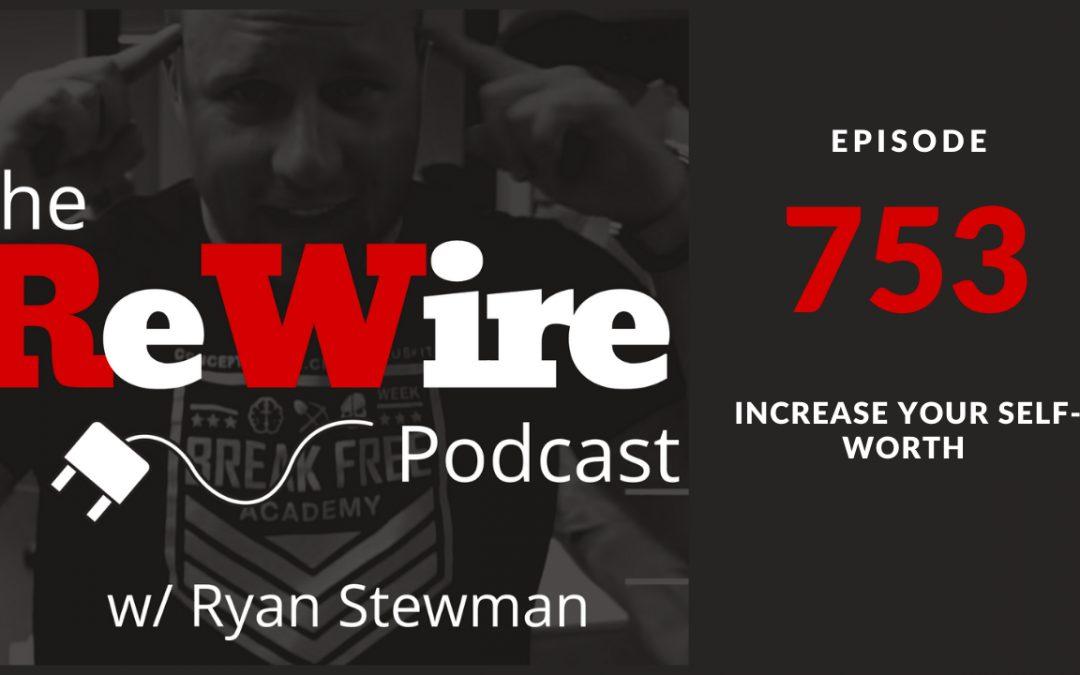 ReWire 753:  Increase Your Self-Worth