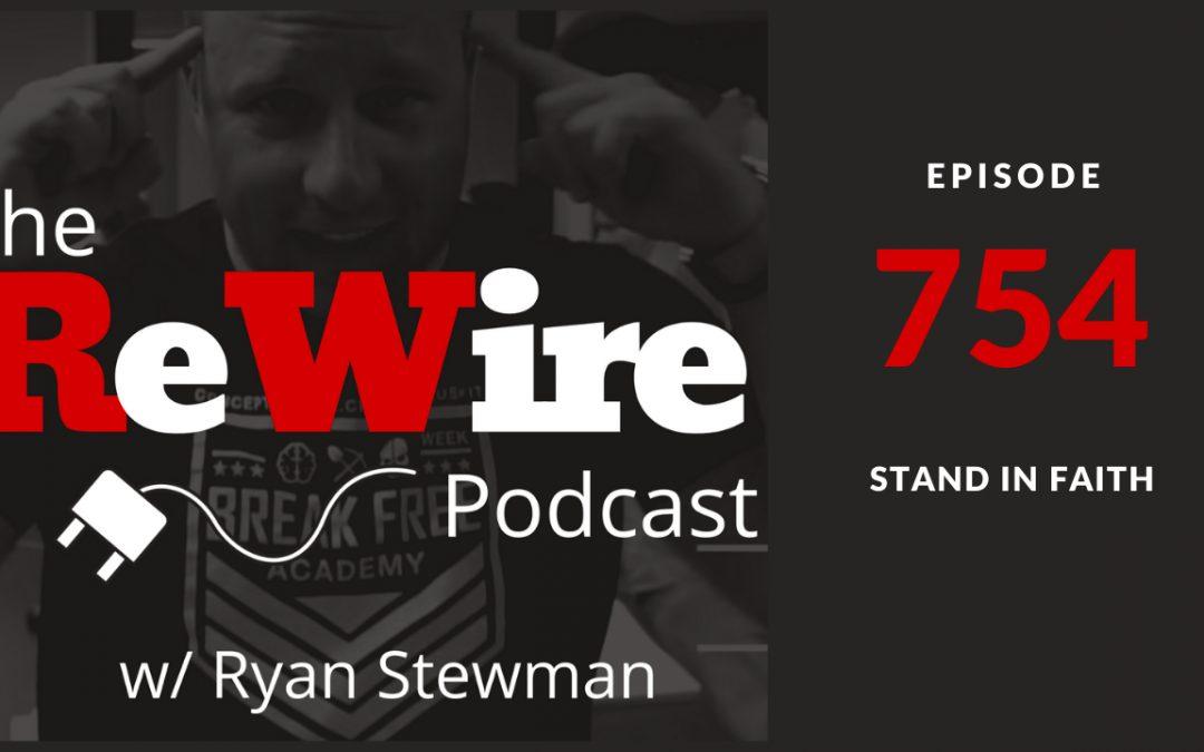 ReWire 754: Stand in Faith