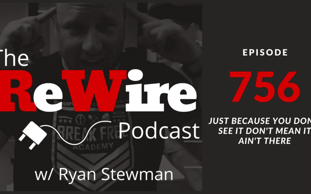 ReWire 756: Just Because You Don't See it Don't Mean it Ain't There