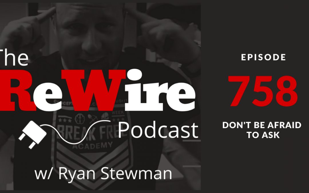 ReWire 758: Don't Be Afraid to Ask