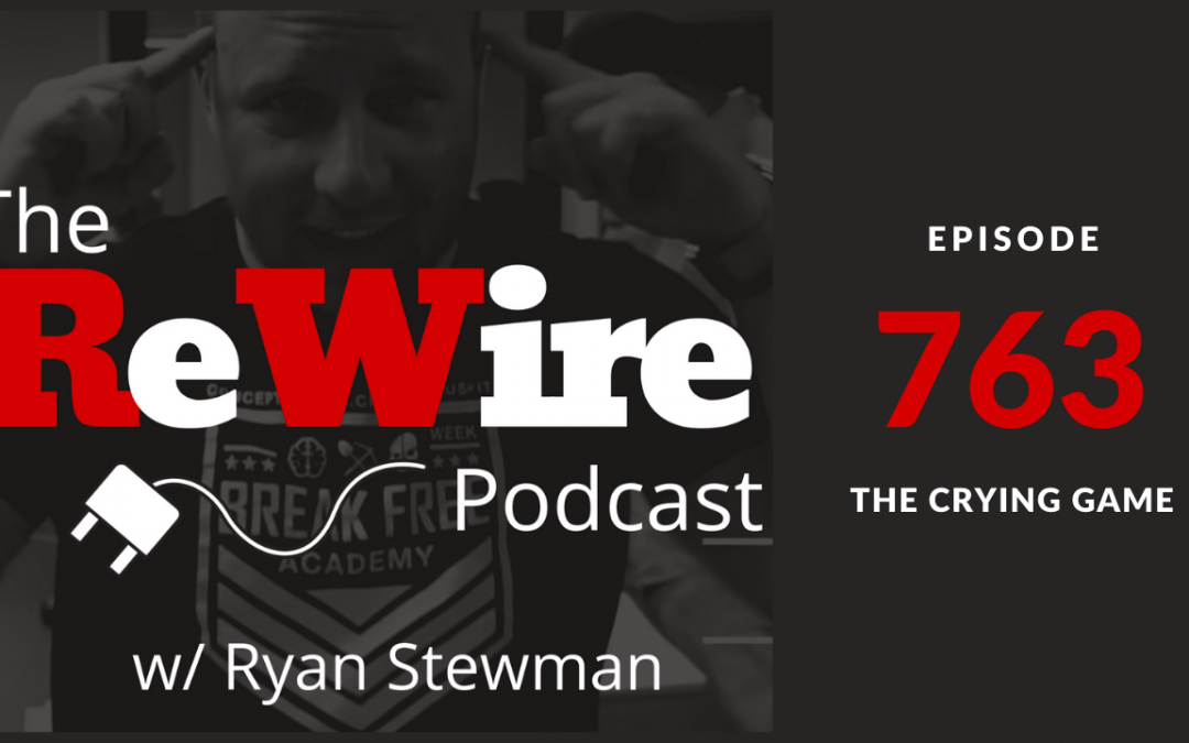 ReWire 763: The Crying Game